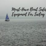 Must-Have Boat Safety Equipment For Sailing